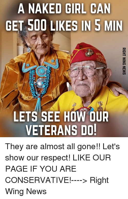 News, Respect, and Girl: A NAKED GIRL CAN  GET 500 LIKES IN 5 MIN  LETS SEE HOW OUR  VETERANS DO They are almost all gone!! Let's show our respect!  LIKE OUR PAGE IF YOU ARE CONSERVATIVE!----> Right Wing News