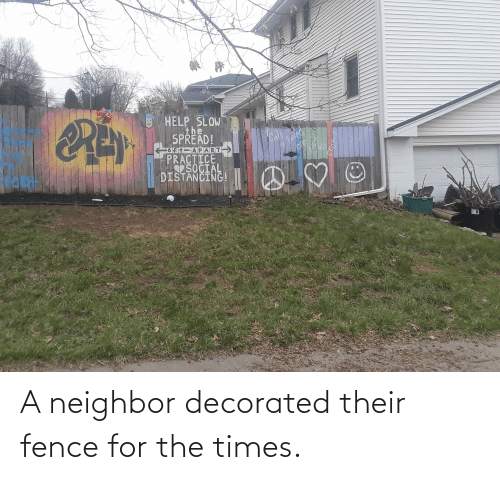the times: A neighbor decorated their fence for the times.