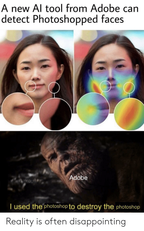 Adobe, Photoshop, and Tool: A new Al tool from Adobe can  detect Photoshopped faces  Adobe  T used the photoshop to destroy the photoshop Reality is often disappointing