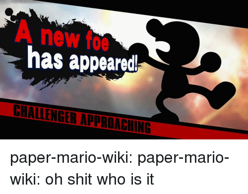 foe: A new foe  has appeared paper-mario-wiki: paper-mario-wiki: oh shit who is it