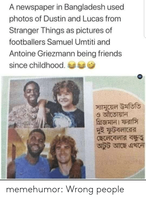 Friends, Tumblr, and Blog: A newspaper in Bangladesh used  photos of Dustin and Lucas from  Stranger Things as pictures of  footballers Samuel Umtiti and  Antoine Griezmann being friends  since childhood.  স্যামুয়েল উমতিতি memehumor:  Wrong people