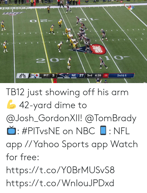 Memes, Nfl, and Sports: A O FF  O  2nd  &G  PIT  NE 27 3rd 4:39  06  2nd & 6  AlL TB12 just showing off his arm 💪  42-yard dime to @Josh_GordonXII! @TomBrady  📺: #PITvsNE on NBC 📱: NFL app // Yahoo Sports app Watch for free: https://t.co/Y0BrMUSvS8 https://t.co/WnIouJPDxd