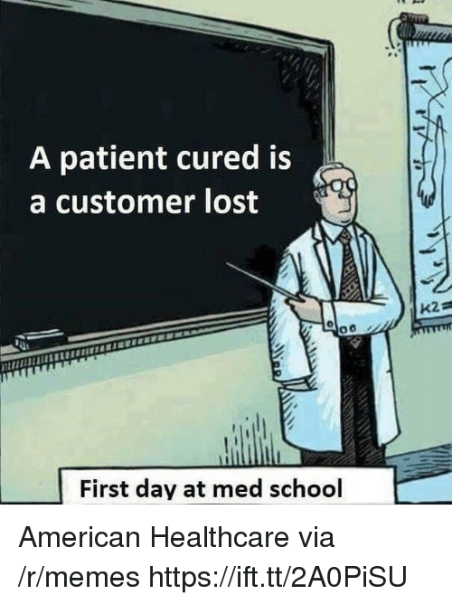 Memes, School, and Lost: A patient cured is  a customer lost  First day at med school American Healthcare via /r/memes https://ift.tt/2A0PiSU