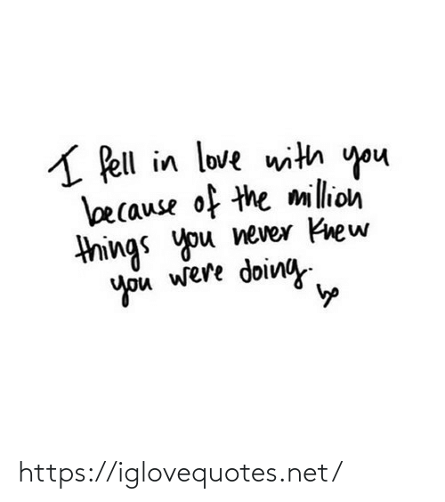 Never: A Pell in love with you  because of the million  things you never Knew  you were doing https://iglovequotes.net/