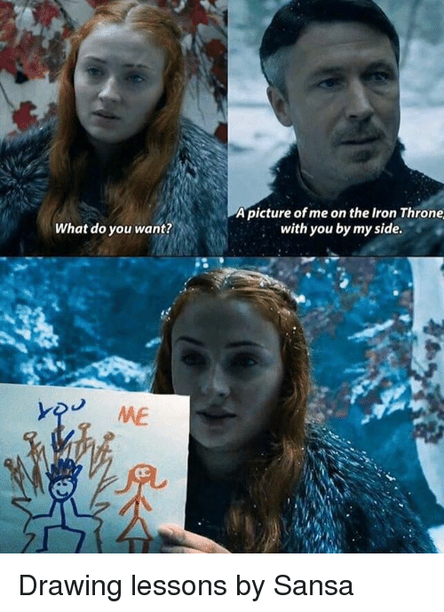 My Sides: A picture of me on the Iron Throne  with you by my side.  What do you want?  ME Drawing lessons by Sansa