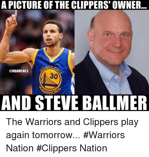 Steve Ballmer: A PICTURE OF THE CLIPPERS OWNER  DEN  S  @NBAMEMES  ARRIOR  AND STEVE BALLMER The Warriors and Clippers play again tomorrow...  #Warriors Nation #Clippers Nation