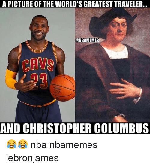 Christopher Columbus: A PICTURE OF THE WORLD'S GREATEST TRAVELER  @NBAMEMES  CAVS  AND CHRISTOPHER COLUMBUS 😂😂 nba nbamemes lebronjames