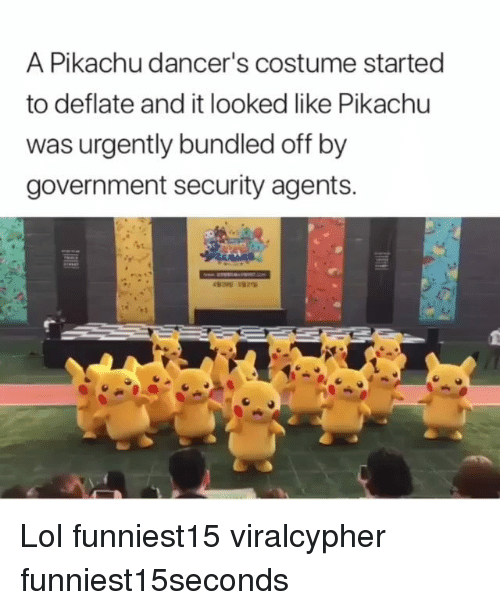 Funny, Lol, and Pikachu: A Pikachu dancer's costume started  to deflate and it looked like Pikachu  was urgently bundled off by  government security agents. Lol funniest15 viralcypher funniest15seconds