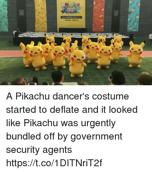 Pikachu, Government, and Security: A Pikachu dancer's costume started to deflate and it looked like Pikachu was urgently bundled off by government security agents https://t.co/1DITNriT2f