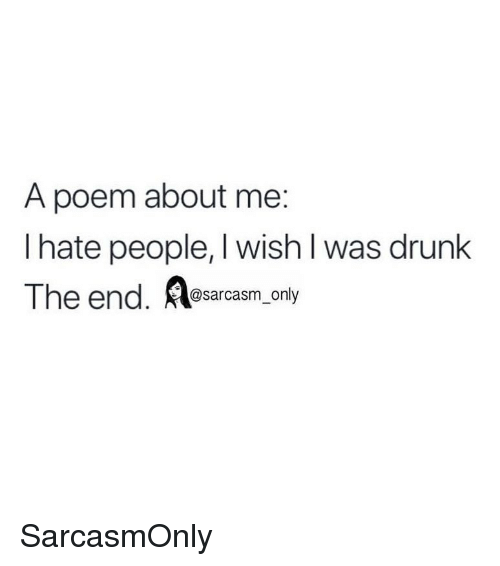 i hate people: A poem about me:  I hate people, I wish I was drunk  The end. Aasarcasm only SarcasmOnly