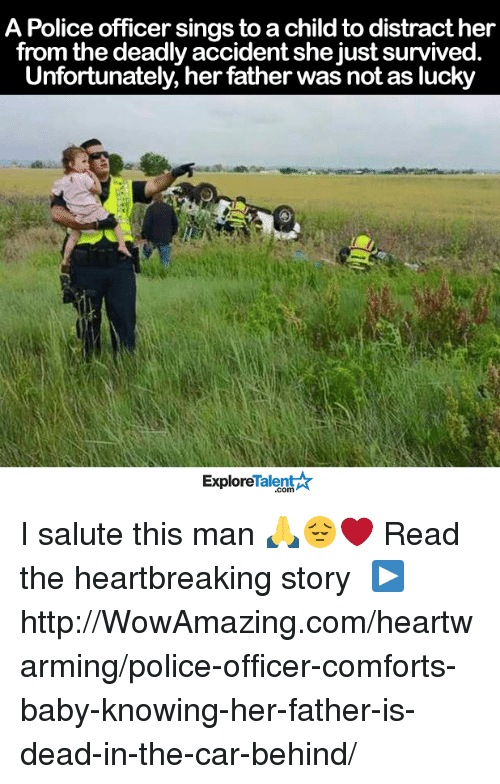Distracte: A Police officer sings to a childto distract her  from the deadly accident she just survived  Unfortunately, her father was not as lucky  Talent  Explore I salute this man 🙏😔❤️  Read the heartbreaking story └▶http://WowAmazing.com/heartwarming/police-officer-comforts-baby-knowing-her-father-is-dead-in-the-car-behind/