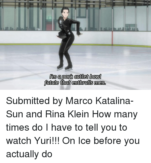 enthralling: a pork cutlet bowl  fatale that enthralls men Submitted by Marco Katalina-Sun and Rina Klein   How many times do I have to tell you to watch Yuri!!! On Ice before you actually do