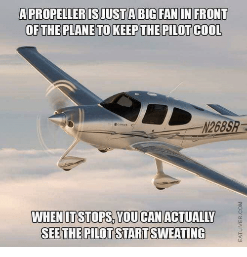 """Cool, Big, and Plane: A PROPELLER IS JUST A BIG FAN IN FRONT  OFTHE PLANE TO KEEP THE PILOT COOL  N268S  @ci""""AU.  ←  WHENITSTOPS, YOU CANACTUALILY  SEETHE PILOT STARTSWEATING"""