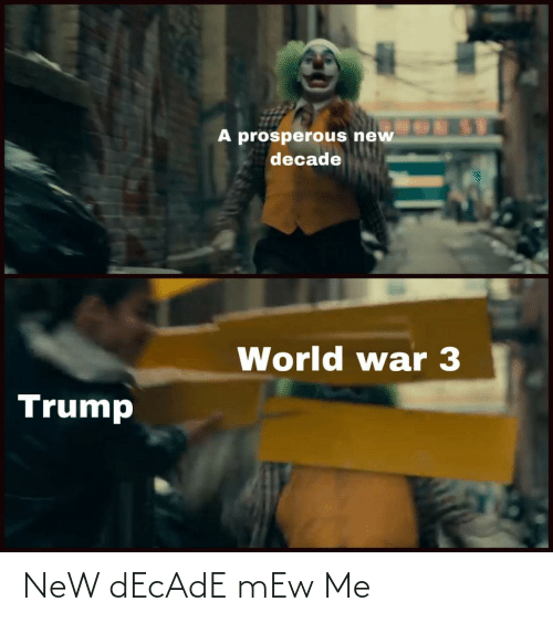 Trump, World, and War: A prosperous new  decade  World war 3  Trump NeW dEcAdE mEw Me