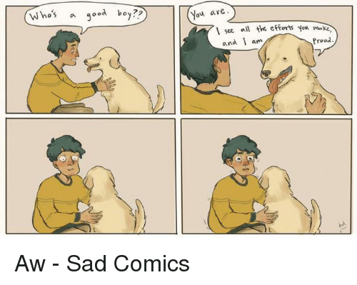 Dank, Proud, and Sad: a qood boy??  You are  1 see ll the eor You ma  and I am  Proud Aw - Sad Comics
