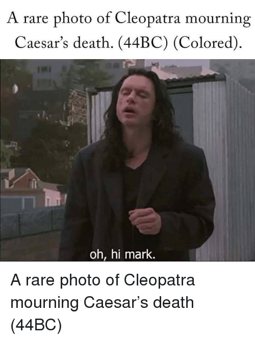 mourning: A rare photo of Cleopatra mourning  Caesar's death. (44BC) (Colored).  oh, hi mark. A rare photo of Cleopatra mourning Caesar's death (44BC)