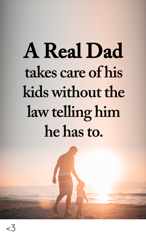 Dad, Memes, and Kids: A Real Dad  takes care of his  kids without the  law telling him  he has to. <3