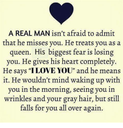 "Memes, Queen, and Hair: A REAL MAN isn't afraid to admit  that he misses you. He treats you as a  queen. His biggest fear is losing  you. He gives his heart completely.  He says ""ILOVE YOU"" and he means  it. He wouldn't mind waking up with  you in the morning, seeing you in  wrinkles and your gray hair, but still  falls for you all over again."