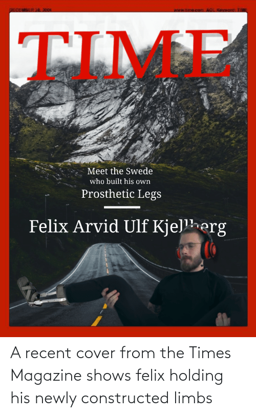 the times: A recent cover from the Times Magazine shows felix holding his newly constructed limbs