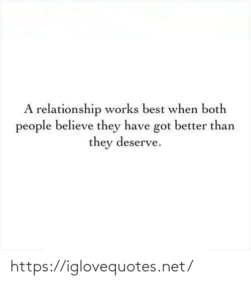 Better Than: A relationship works best when both  people believe they have got better than  they deserve. https://iglovequotes.net/