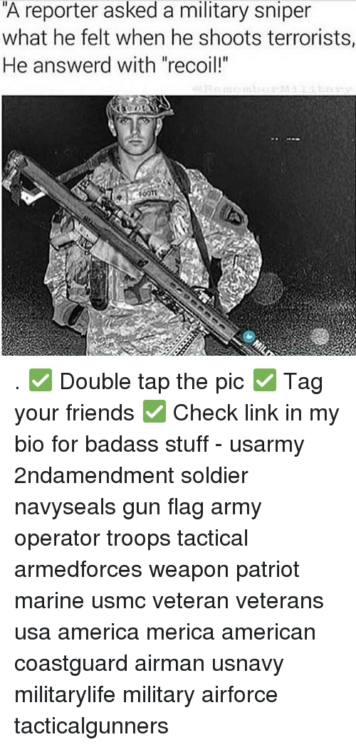 """Weaponized: A reporter asked a military sniper  what he felt when he shoots terrorists,  He answerd with """"recoil!"""" . ✅ Double tap the pic ✅ Tag your friends ✅ Check link in my bio for badass stuff - usarmy 2ndamendment soldier navyseals gun flag army operator troops tactical armedforces weapon patriot marine usmc veteran veterans usa america merica american coastguard airman usnavy militarylife military airforce tacticalgunners"""