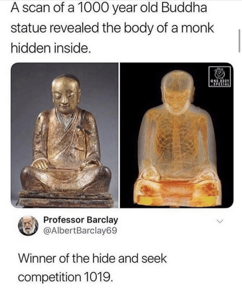 Buddha: A scan of a 1000 year  old Buddha  statue revealed the body of a monk  hidden inside.  ONO BODY  Professor Barclay  @AlbertBarclay69  Winner of the hide and seek  competition 1019.