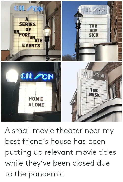 best friend: A small movie theater near my best friend's house has been putting up relevant movie titles while they've been closed due to the pandemic