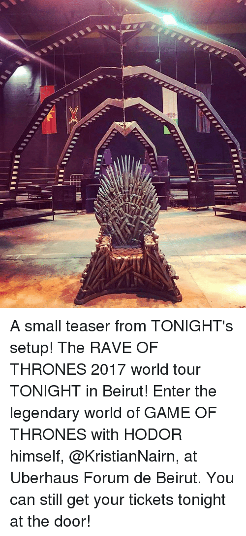 Game of Thrones, Memes, and Rave: A small teaser from TONIGHT's setup! The RAVE OF THRONES 2017 world tour TONIGHT in Beirut! Enter the legendary world of GAME OF THRONES with HODOR himself, @KristianNairn, at Uberhaus Forum de Beirut. You can still get your tickets tonight at the door!