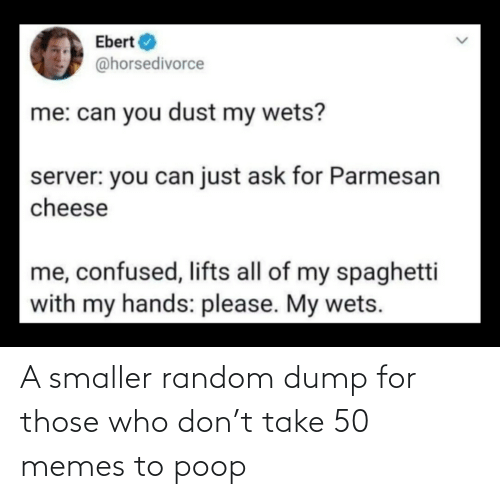 Take: A smaller random dump for those who don't take 50 memes to poop