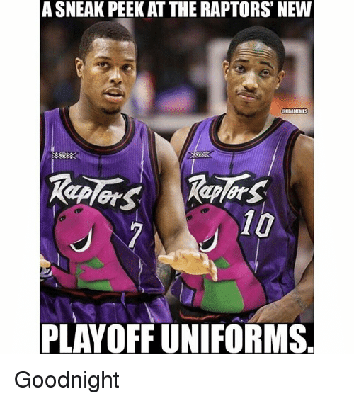 sneak peek: A SNEAK PEEK ATTHE RAPTORS' NEW  CHBAMEHES  10  PLAYOFF UNIFORMS Goodnight