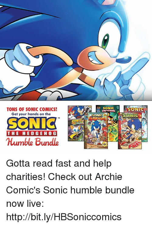 archie comics: A SONICSONTC  TONS OF SONIC COMICS!  Get your hands on the  SONIC  SONIC  Humble Bundle  THE HED G EHOG Gotta read fast and help charities! Check out Archie Comic's Sonic humble bundle now live: http://bit.ly/HBSoniccomics