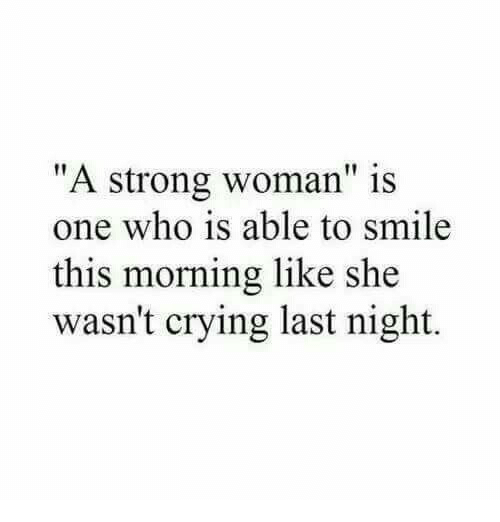"""A Strong Woman: """"A strong woman"""" is  one who is able to smile  this morning like she  wasn't crying last night."""