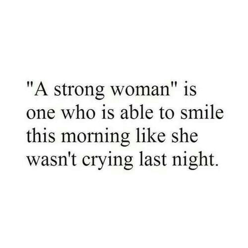 """strong woman: """"A strong woman"""" is  one who is able to smile  this morning like she  wasn't crying last night."""