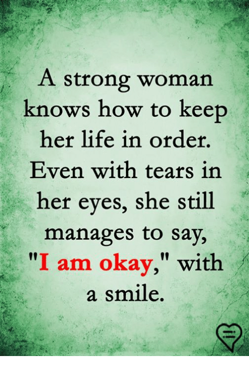 """A Strong Woman: A strong woman  knows how to keep  her life in order,  Even with tears in  her eyes, she still  manages to say,  """"I am okay,"""" with  a smile."""