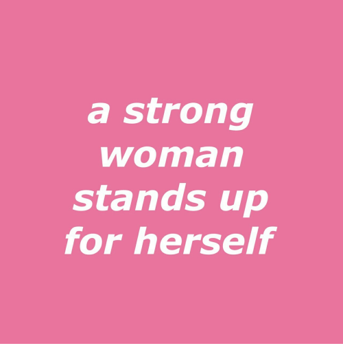 A Strong Woman: a strong  woman  stands up  for herself