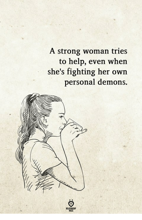 strong woman: A strong woman tries  to help, even when  she's fighting her own  personal demons.  ELATIONGH  OLES