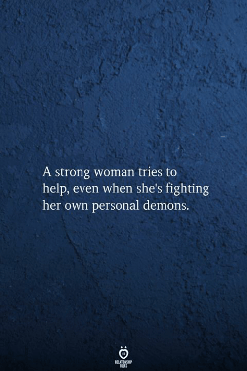 strong woman: A strong woman tries to  help, even when she's fighting  her own personal demons.  RELATIONSHIP  RLES