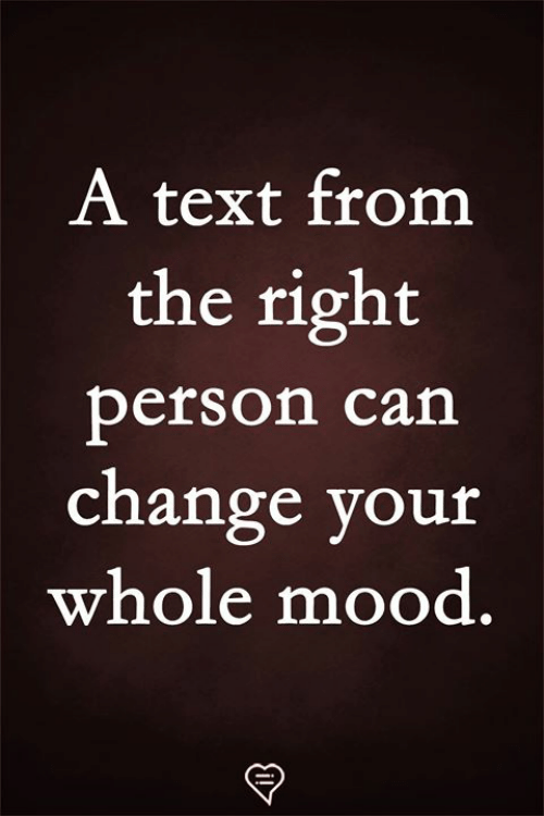 Memes, Mood, and Text: A text from  the right  person can  change your  whole mood