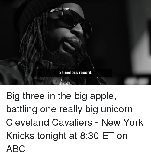 knick: a timeless record. Big three in the big apple, battling one really big unicorn  Cleveland Cavaliers - New York Knicks tonight at 8:30 ET on ABC