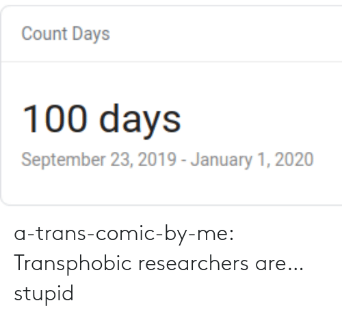 com: a-trans-comic-by-me:  Transphobic researchers are…stupid