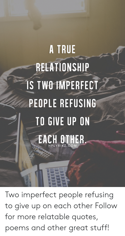 a true relationship s twoimperfect people refusing to give up on
