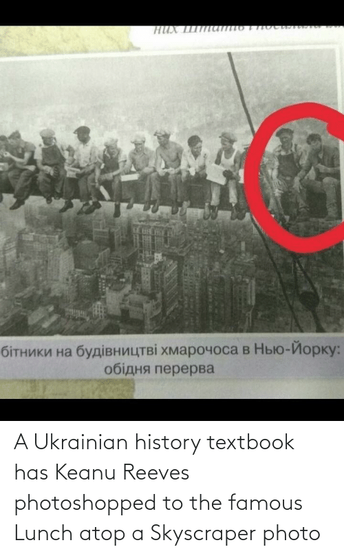 History: A Ukrainian history textbook has Keanu Reeves photoshopped to the famous Lunch atop a Skyscraper photo