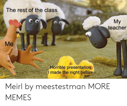 Dank, Memes, and Target: @a.valid_username  The rest of the class  Мy  teacher  Мe  Horrible presentation  I made the night before Meirl by meestestman MORE MEMES