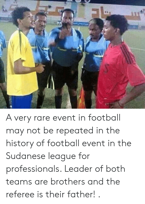 Repeated: A very rare event in football may not be repeated in the history of football event in the Sudanese league for professionals. Leader of both teams are brothers and the referee is their father! .