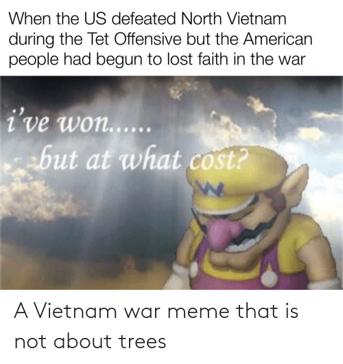 The Vietnam War Did Be Like That Dankmemes