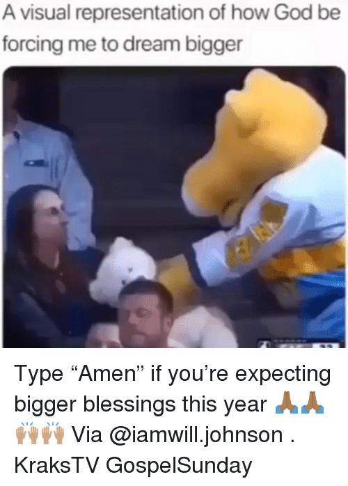 "God, Memes, and Blessings: A visual representation of how God be  forcing me to dream bigger Type ""Amen"" if you're expecting bigger blessings this year 🙏🏾🙏🏾🙌🏽🙌🏽 Via @iamwill.johnson . KraksTV GospelSunday"