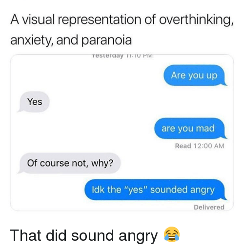"""Memes, Anxiety, and Angry: A visual representation of overthinking,  anxiety, and paranoia  Are you up  Yes  are you mad  Read 12:00 AM  Of course not, why?  ldk the """"yes"""" sounded angry  Delivered That did sound angry 😂"""