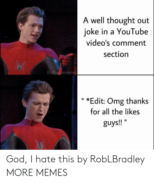 Dank, God, and Memes: A well thought out  joke in a YouTube  video's comment  section  IG:@mcusmemes  *Edit: Omg thanks  II  for all the likes  guys!! God, I hate this by RobLBradley MORE MEMES