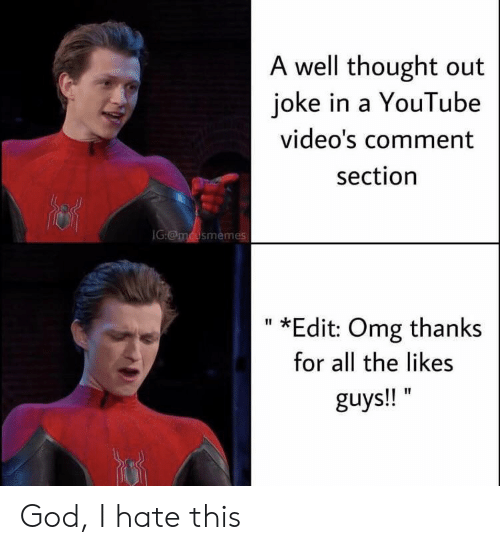 God, Omg, and Videos: A well thought out  joke in a YouTube  video's comment  section  IG:@mcusmemes  *Edit: Omg thanks  II  for all the likes  guys!! God, I hate this