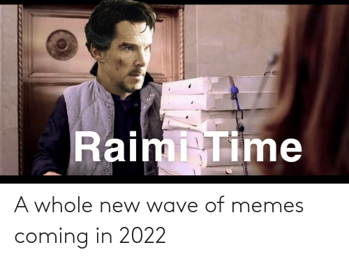 Coming In: A whole new wave of memes coming in 2022